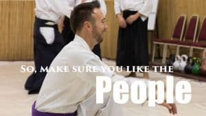 Choose a martial arts school with people you like