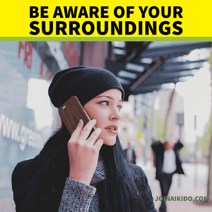 For self defense, be aware of your surroundings