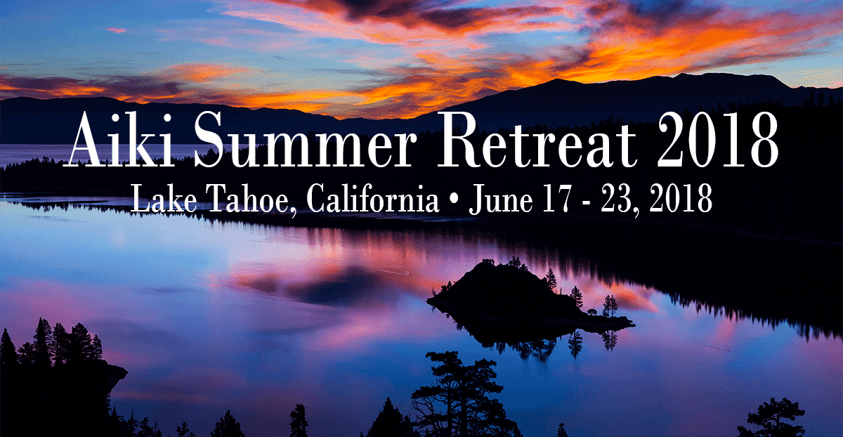 Aiki Summer Retreat June 17-23, 2018 at Lake Tahoe, California